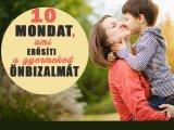 10 mondat, amit naponta mondj el a gyermekednek! - Így lehet belőle magabiztos és kiegyensúlyozott felnőtt
