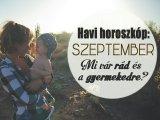Havi horoszkóp szeptemberre szülőknek és gyermekeknek - Milyen változásokra, nehézségekre, örömökre készülj fel szeptemberben?