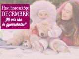 Havi horoszkóp decemberre szülőknek, gyerekeknek - Milyen változásokat hoz 2017 utolsó hónapja neked és gyermekednek?