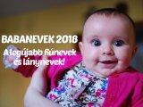 Babanevek 2018: 39 fiúnév és lánynév, amit idén már adhatsz a babádnak - Mit tegyél, ha egyedi utónevet kérvényeznél?