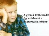 Gyermektestbeszéd: Hogyan értsük meg gyermekünket szavak nélkül is? - Így értelmezd a nonverbális jeleket