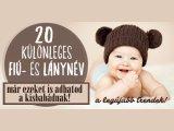 20 különleges fiúnév és lánynév, ami 2017-ben már adható a babáknak Magyarországon - Milyen neveket fogadott el és utasított vissza a Nyelvtudományi Intézet?