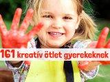 161 kreatív ötlet gyerekeknek otthonra, hétköznapi tárgyakból - Lefoglalja a gyermekedet, és még fejleszti is!