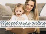 Meseolvasás online: 3 szuper ötlet, ha rábíznád az esti mese olvasását másra - és már unod is az otthoni mesekönyveket