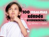 100 izgalmas kérdés gyerekeknek: Ezt kérdezd meg tőle, és figyelj oda, mit válaszol! - Utazáshoz, várakozáshoz