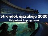 Strandok éjszakája 2020: Több mint 30 strand, élményfürdő és gyógyfürdő vár július 25-én éjszakai programokkal!