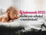 Babanevek 2021: Ezeket a neveket is adhatod már a kisbabádnak! - A legújabb fiúnevek és lánynevek, amik anyakönyveztethetők