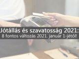 Jótállás és szavatosság jogszabály 2021:  8 fontos változást vezetett be január 1-jétől a Fogyasztóvédelem