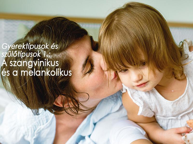 Gyerektípusok és szülőtípusok 1: A szangvinikus és a melankolikus típus jellemzői - Hogyan kezeljük őket?