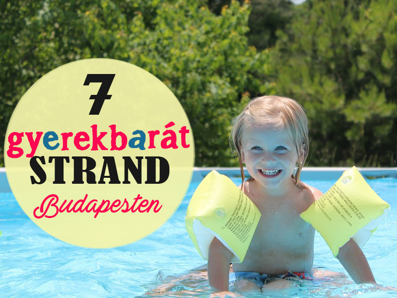 Strandok Budapesten: 7 gyerekbarát hely, ahova mehettek a kánikulában
