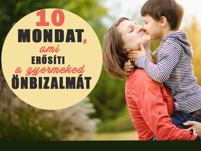 10 mondat, amivel erősítheted a gyermeked önbizalmát! - Ezeket mondd neki minél gyakrabban