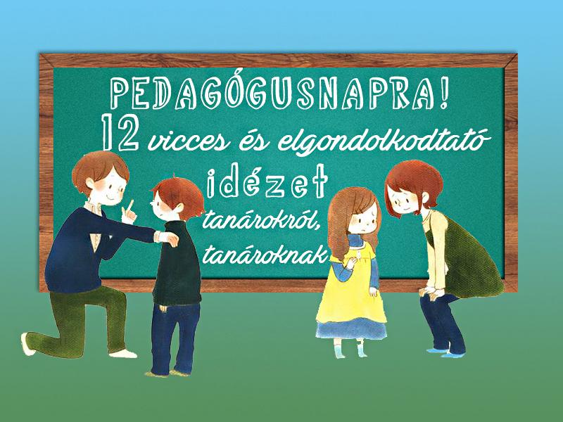 pedagógusnapi idézetek és versek Pedagógusnapi idézetek: 12 vicces és elgondolkodtató idézet