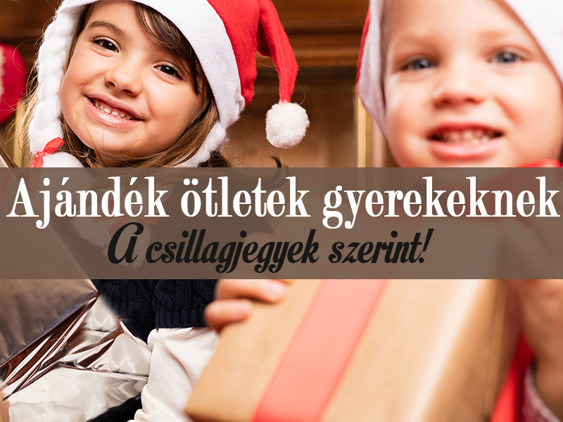 Mikor született a gyermeked? Ennek az ajándéknak örül a legjobban! - Ajándék ötletek karácsonyra gyerekeknek horoszkóp szerint
