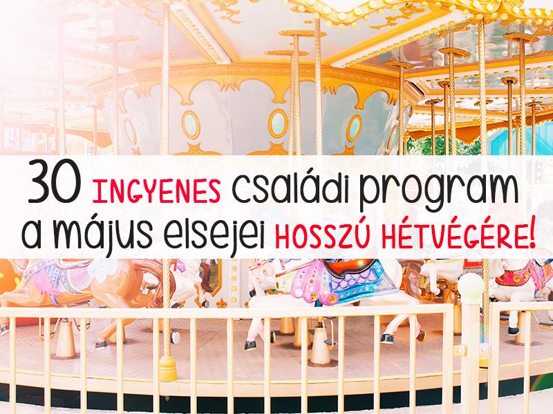 Május 1. ingyenes programok 2018 - 30 szuper családi program Budapesten és vidéken a hosszú hétvégére!