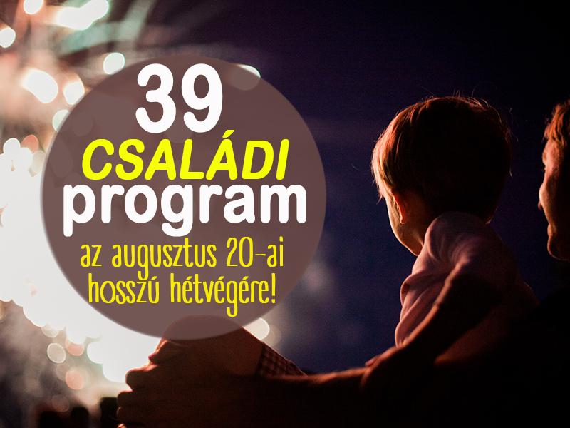 Augusztus 20-i programok 2018: 39 szuper családi program a hosszú hétvégére Budapesten és vidéken - Ingyenes a legtöbb!