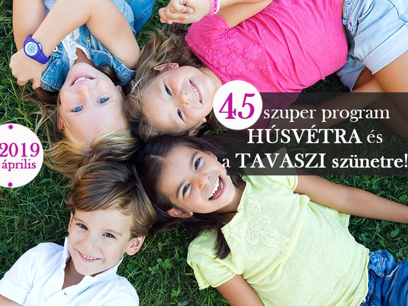 Tavaszi szünet és húsvét 2019: 45 szuper program Budapesten és vidéken, amit imádni fog a gyerek - Jó és rossz időre is!