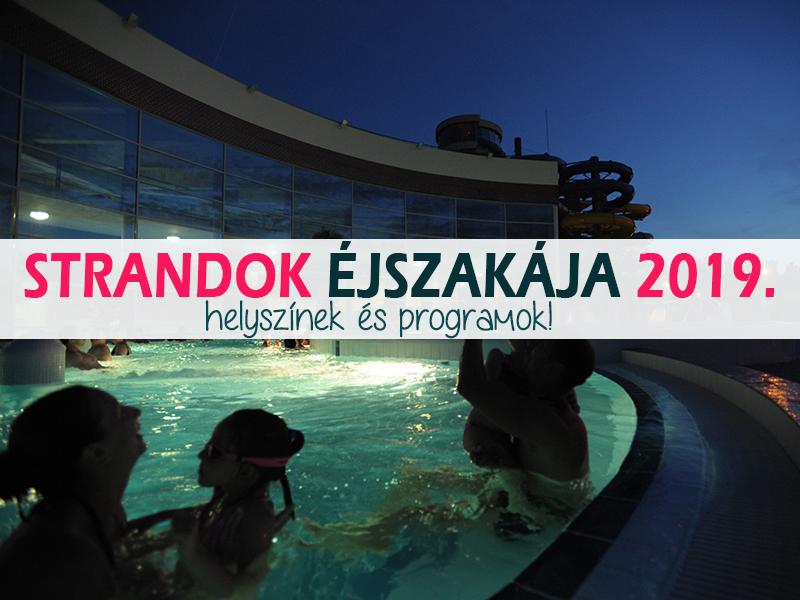 Strandok éjszakája 2019: Több mint 40 strand, élményfürdő, gyógyfürdő lesz éjjel is nyitva július 26-án! - Helyszínek