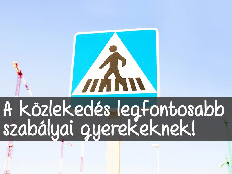 A közlekedés legfontosabb szabályai gyerekeknek: Ezeket tanítsd meg neki minél előbb! + Közlekedős versek, letölthető füzetek