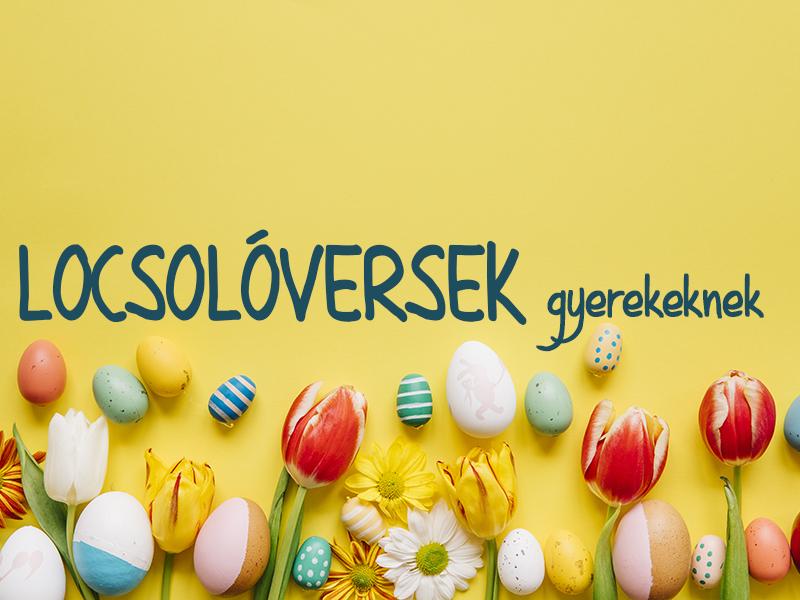Húsvéti versek gyerekeknek, locsolkodáshoz: 37 vers, amiből biztosan sikerül választani